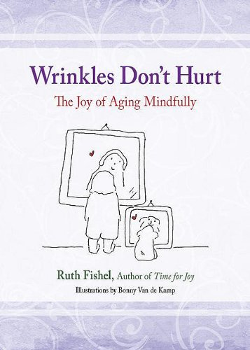 Wrinkles Don't Hurt: Daily Meditations on the Joy of Aging Mindfully 9780757315909