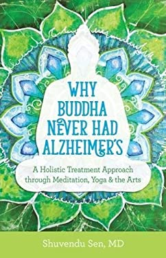Why Buddha Never Had Alzheimer's: A Holistic Treatment Approach through Meditation, Yoga, and the Arts