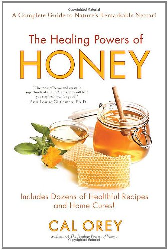 The Healing Powers of Honey: A Complete Guide to Nature's Remarkable Nectar 9780758261595