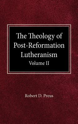 The Theology of Post-Reformation Lutheranism Volume II 9780758634658