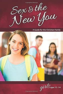 Sex & the New You: For Girls Ages 12-14 - Learning About Sex