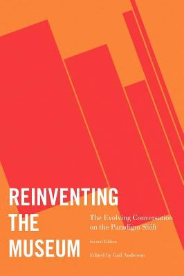 Reinventing the Museum: The Evolving Conversation on the Paradigm Shift 9780759119642