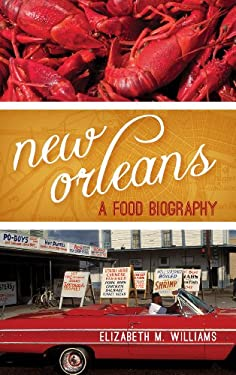 New Orleans: A Food Biography 9780759121362