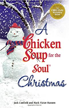 Chicken Soup for the Soul Christmas by Jack Canfield, Mark Victor ...