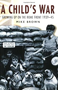 A Child's War: Growing Up on the Home Front 1939-45 9780750924412