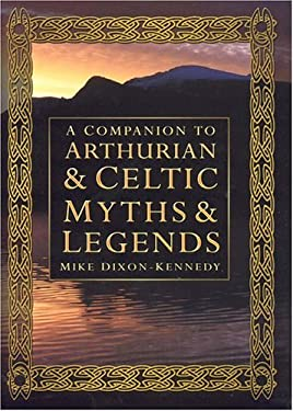 A Companion to Arthurian and Celtic Myths and Legends 9780750933100