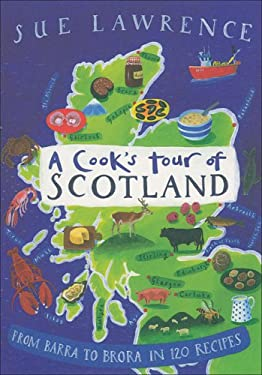 A Cook's Tour of Scotland: From Barra to Brora in 120 Recipes 9780755314171