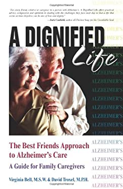 A Dignified Life: The Best Friends Approach to Alzheimer's Care, a Guide for Family Caregivers 9780757300608