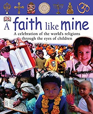 A Faith Like Mine: A Celebration of the World's Religions--Seen Through the Eyes of Children 9780756611774