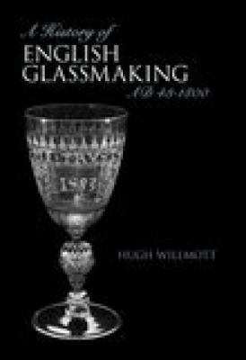 A History of English Glassmaking: Ad 48-1800 9780752431314