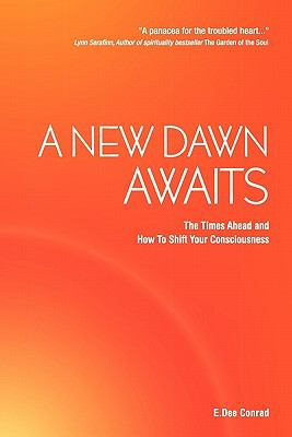 A New Dawn Awaits - The Times Ahead and How to Shift Your Consciousness 9780755212323