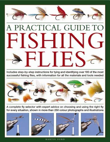 A   Practical Guide to Fishing Flies: A Complete Fly Selector with Expert Advice on Choosing and Using the Right Fly for Every Situation, Shown in Mor 9780754819103