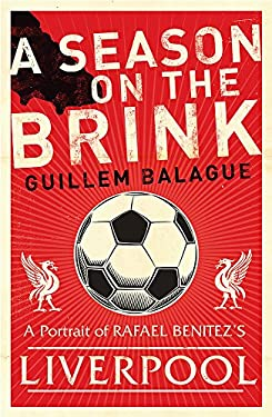 A Season on the Brink: A Portrait of Rafa Benitez's Liverpool 9780752879369
