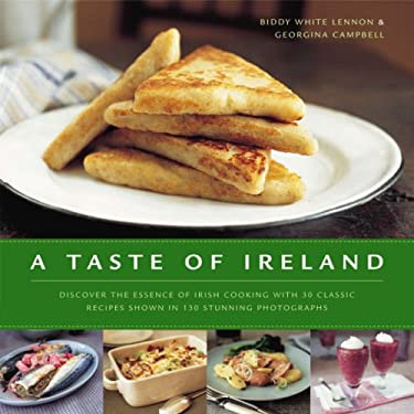 A Taste of Ireland: Discover the Essence of Irish Cooking with 30 Classic Recipes Shown in 130 Stunning Color Photographs 9780754819257