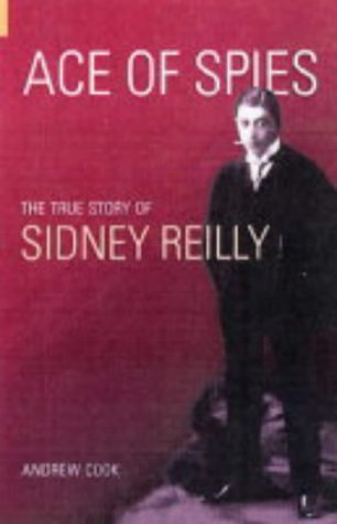Ace of Spies: The True Story of Sidney Reilly 9780752429595