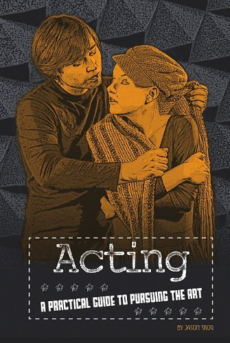 Acting: A Practical Guide to Pursuing the Art 9780756543648