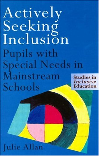 Actively Seeking Inclusion: Pupils with Special Needs in Mainstream Schools 9780750707367