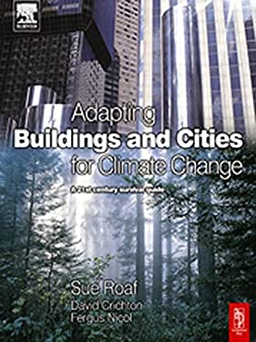 Adapting Buildings and Cities for Climate Change: A 21st Century Survival Guide 9780750659116