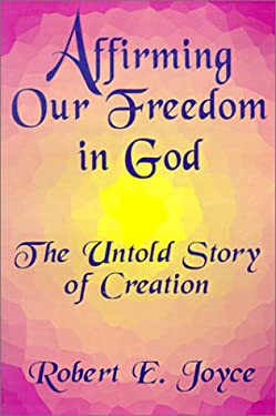 Affirming Our Freedom in God: The Untold Story of Creation 9780759624634