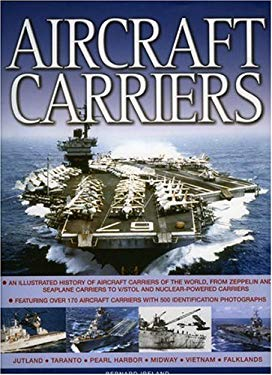 Aircraft Carriers: An Illustrated History of Aircraft Carriers of the World, from Zeppelin and Seaplane Carriers to Vertical/Short Take-O 9780754815990