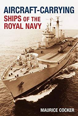 Aircraft-Carrying Ships of the Royal Navy 9780752446332