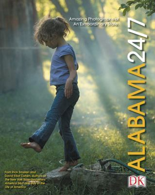 Alabama 24/7: 24 Hours, 7 Days, Extraordinary Images of One Week in Alabama. 9780756600402