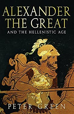 alexander the great and the hellenistic age by peter green reviews description more isbn. Black Bedroom Furniture Sets. Home Design Ideas