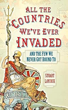 All the Countries We've Ever Invaded: And the Few We Never Got Round To 9780752479699