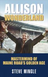 Allison Wonderland: MasterMind of Maine Road's Golden Age 2806261
