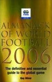 Almanack of World Football 2006: The Definitive and Essential Guide to the Global Game 2826722