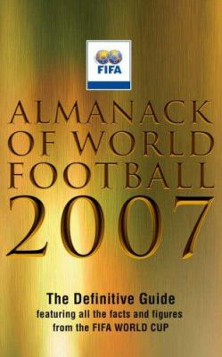 Almanack of World Football 2007: The Definitive Guide Featuring All the Facts and Figures from the Fifa World Cup 9780755315055