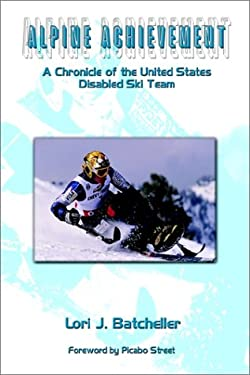 Alpine Achievement: A Chronicle of the United States Disabled Ski Team 9780759684546