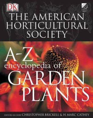 American Horticultural Society A to Z Encyclopedia of Garden Plants 9780756606169