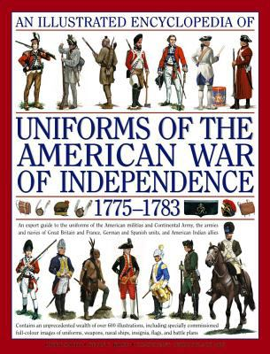 An  Illustrated Encyclopedia of Uniforms from 1775-1783, the American Revolutionary War: An Expert Guide to the Uniforms of the American Militias and 9780754817611