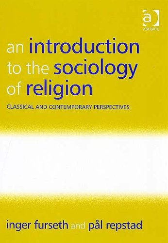 An Introduction to the Sociology of Religion: Classical and Contemporary Perspectives 9780754656586