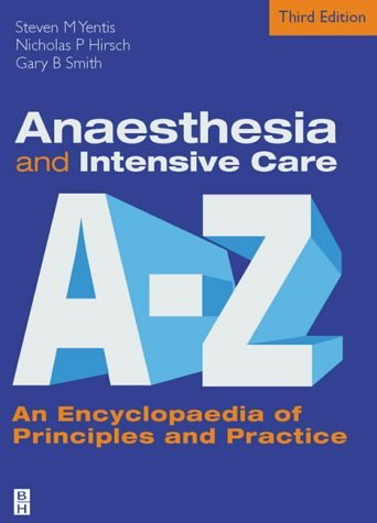 Anaesthesia and Intensive Care A to Z: An Encyclopaedia of Principles and Practice 9780750687775