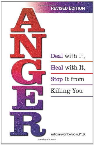 Anger: Deal with It, Heal with It, Stop It from Killing You 9780757301117