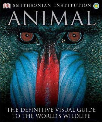 Animal: The Definitive Visual Guide to the World's Wildlife 9780756616342