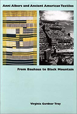 Anni Albers and Ancient American Textiles: From Bauhaus to Black Mountain - Troy, Virginia Gardner