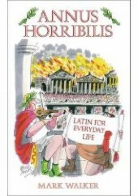Annus Horribilis: Latin for Everyday Life 9780752442846