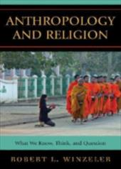 Anthropology and Religion: What We Know, Think, and Question - Winzeler, Robert L.