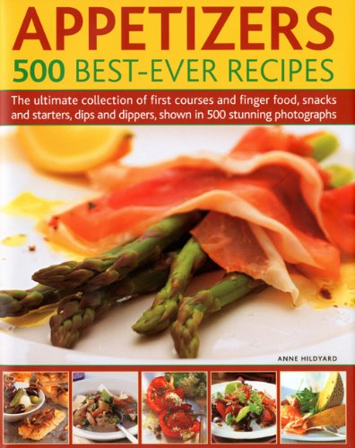Appetizers: 500 Best-Ever Recipes: The Ultimate Collection of First Courses and Finger Food, Snacks and Starters, Dips and Dippers, Shown in 500 Stunn 9780754819486