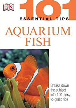 101 Essential Tips: Aquarium Fish 9780756606114