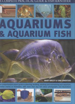 Aquariums & Aquarium Fish: The Comprehensive Expert Guide to Planning, Building, Stocking and Maintaining Yur Aquarium, Whether Marine or Freshwa 9780754820079