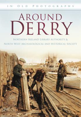 Around Derry in Old Photographs 9780752456270