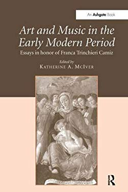 Art and Music in the Early Modern Period: Essays in Honor of Franca Trinchieri Camiz