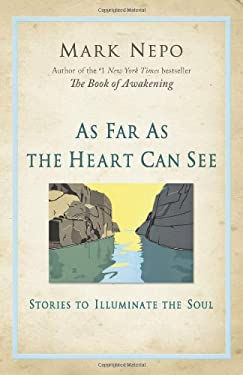 As Far as the Heart Can See: Stories to Illuminate the Soul 9780757315718