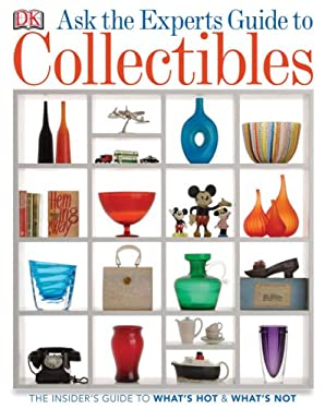 Ask the Experts Guide to Collectibles: The Insiders Guide to What's Hot & What's Not 9780756639921