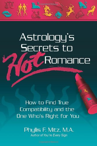 Astrology's Secrets to Hot Romance: How to Find True Compatibility and the One Who's Right for You 9780757304903