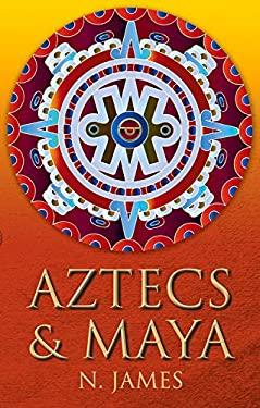 Aztecs & Maya 9780752454283